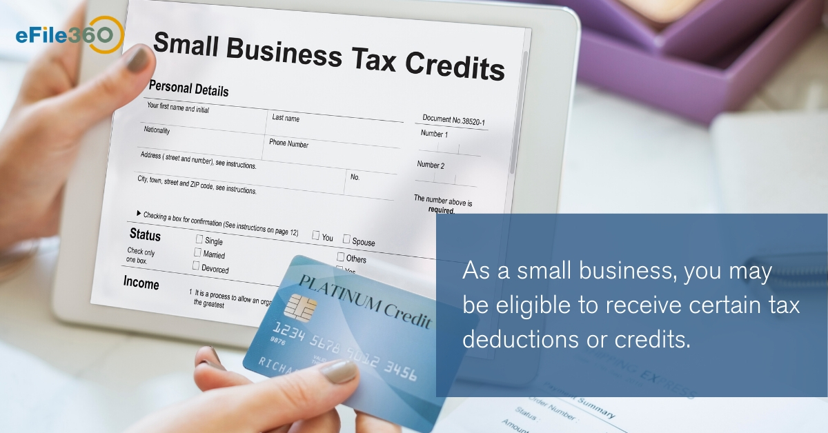 As a small business, you may be eligible to receive certain tax deductions or credits.