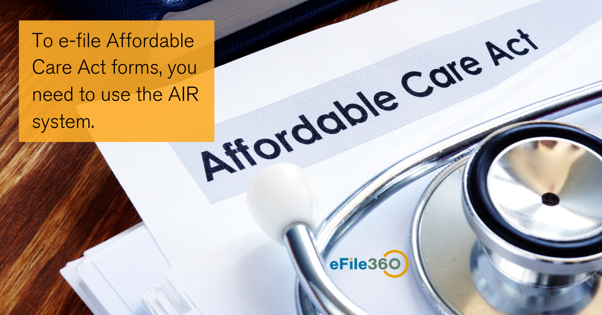 To e-file Affordable Care Act forms, you need to use the AIR system.