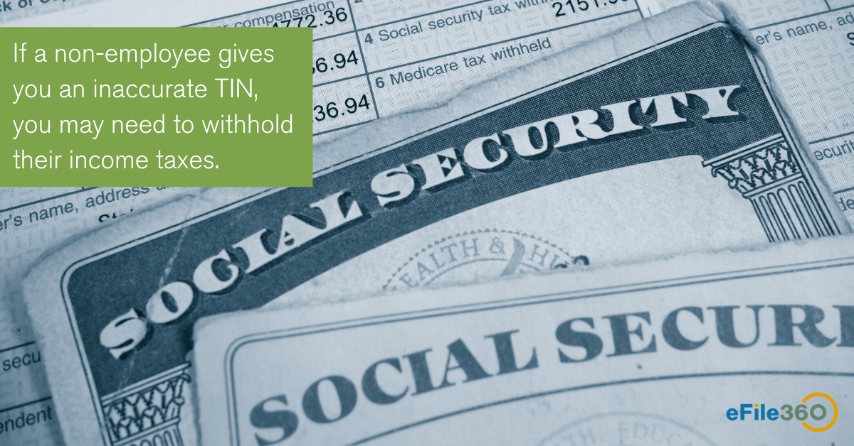 If a non-employee gives you an inaccurate TIN, you may need to withhold their income taxes.