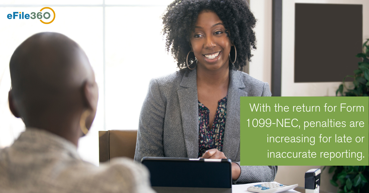 With the return for Form 1099-NEC, penalties are increasing for late or inaccurate reporting.