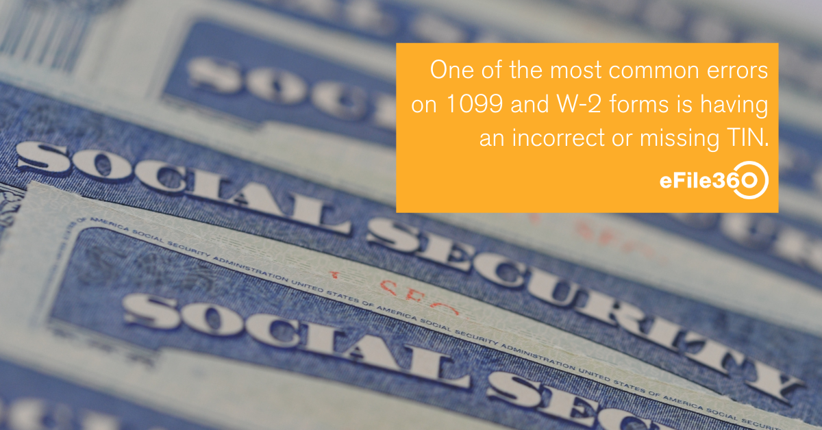 One of the most common errors on 1099 and W-2 forms is having an incorrect or missing TIN.